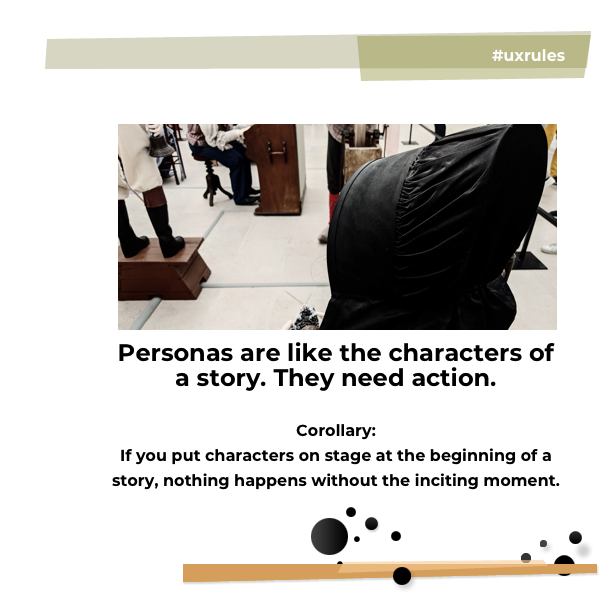 Personas are like the characters of a story. They need action.